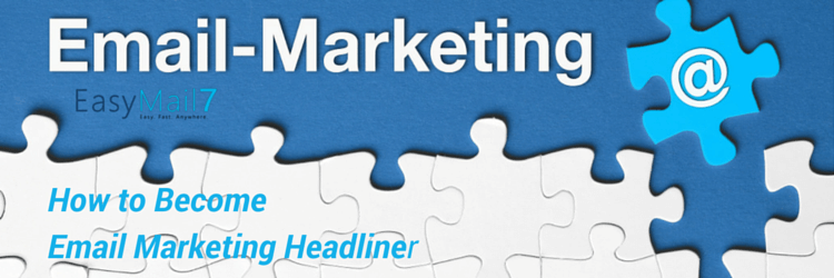 How to Become Email Marketing Headliner